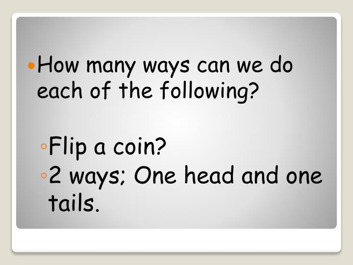 How many ways can we do each of the following?