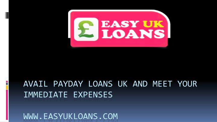 avail payday loans uk and meet your immediate expenses www easyukloans com