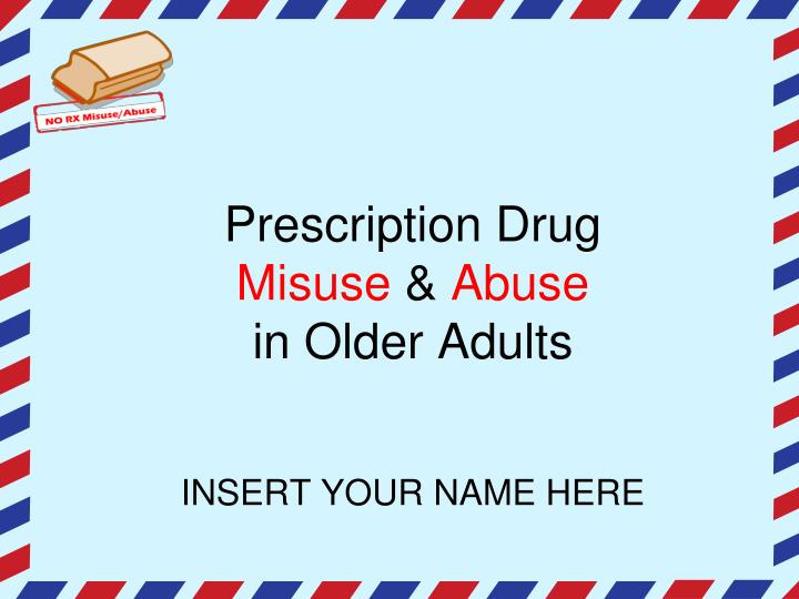 prescription drug misuse abuse in older adults insert your name here n.