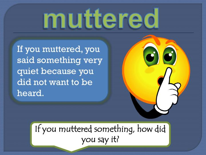 Muttered