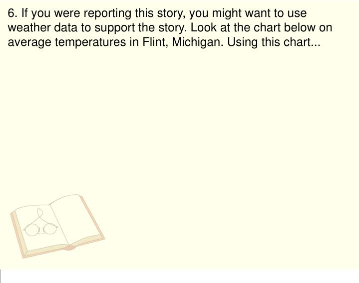 6. If you were reporting this story, you might want to use weather data to support the story. Look at the chart below on average temperatures in Flint, Michigan. Using this chart...