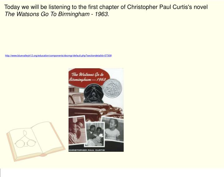 Today we will be listening to the first chapter of Christopher Paul Curtis's novel