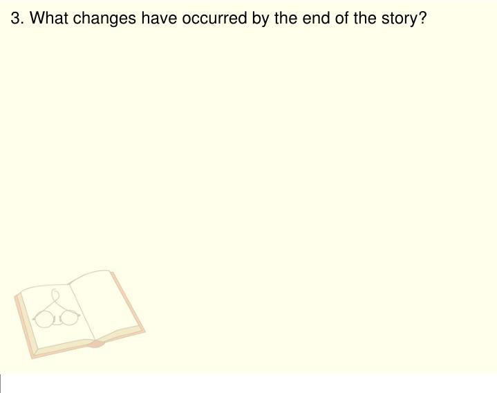 3. What changes have occurred by the end of the story?