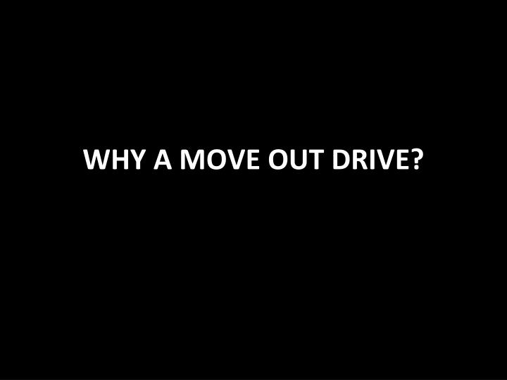 Why a move out drive