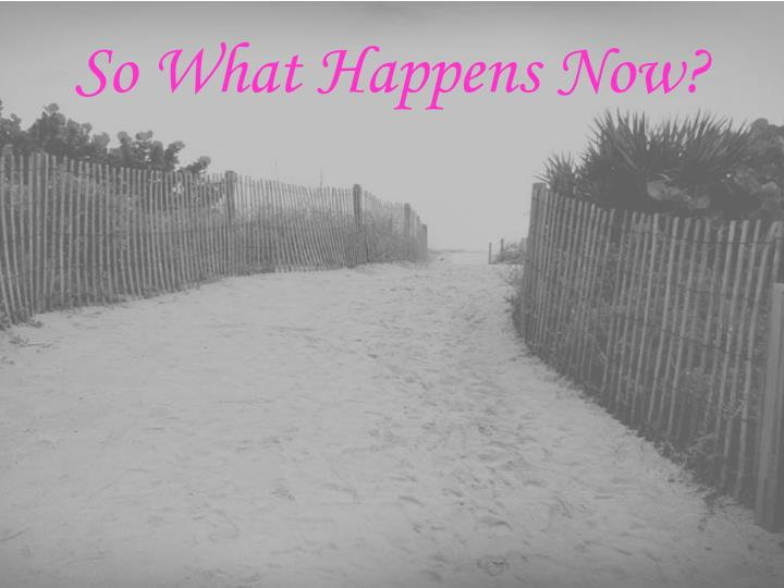 So What Happens Now?