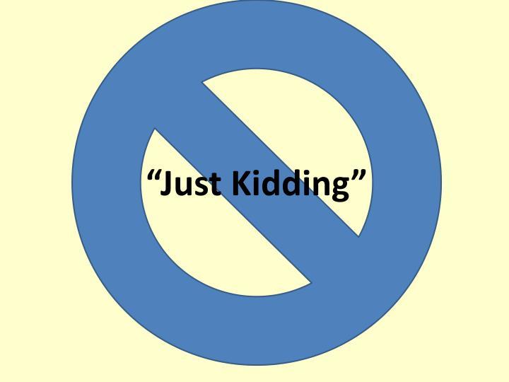 """Just Kidding"""