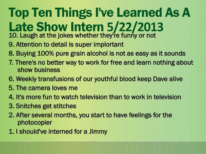 top ten things i ve learned as a late show intern 5 22 2013 n.
