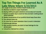 top ten things i ve learned as a late show intern 5 22 2013