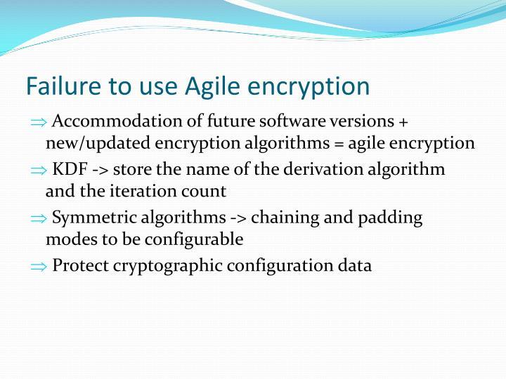 Failure to use Agile encryption