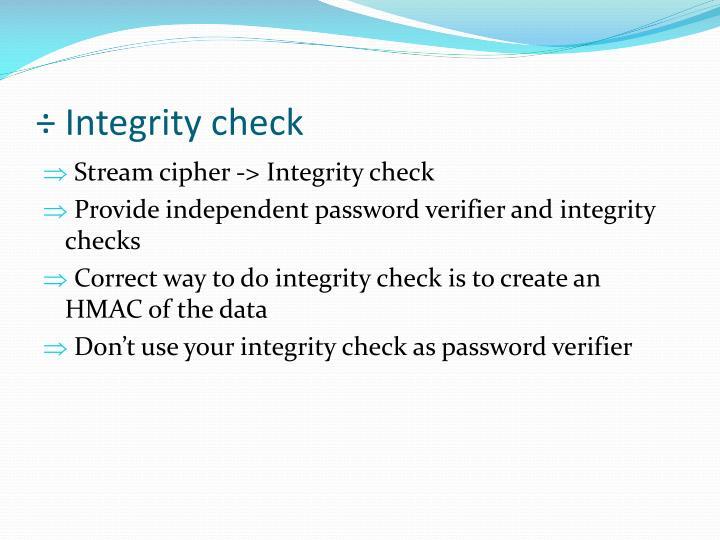 ÷ Integrity check