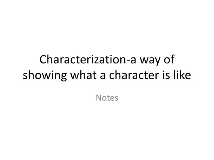characterization a way of showing what a character is like n.