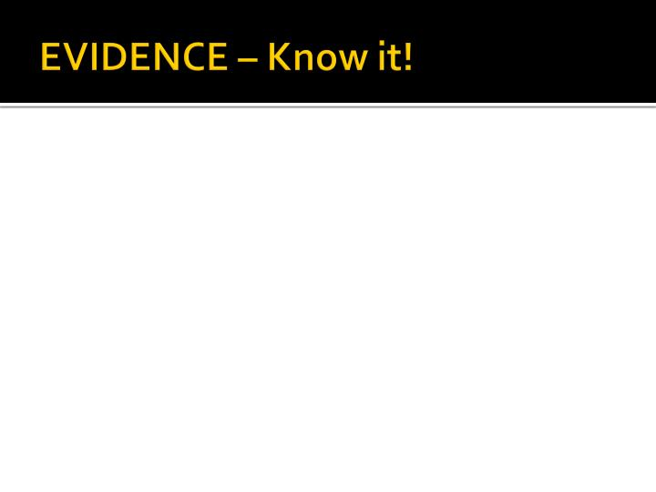EVIDENCE – Know it!