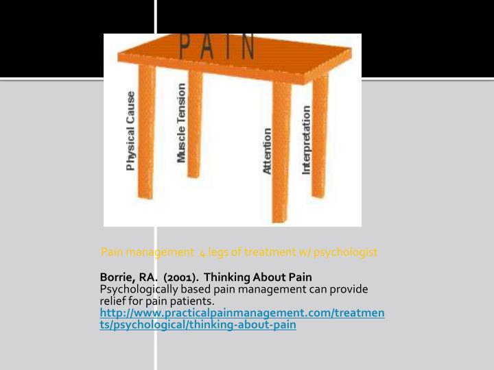 Pain management  4 legs of treatment w/ psychologist