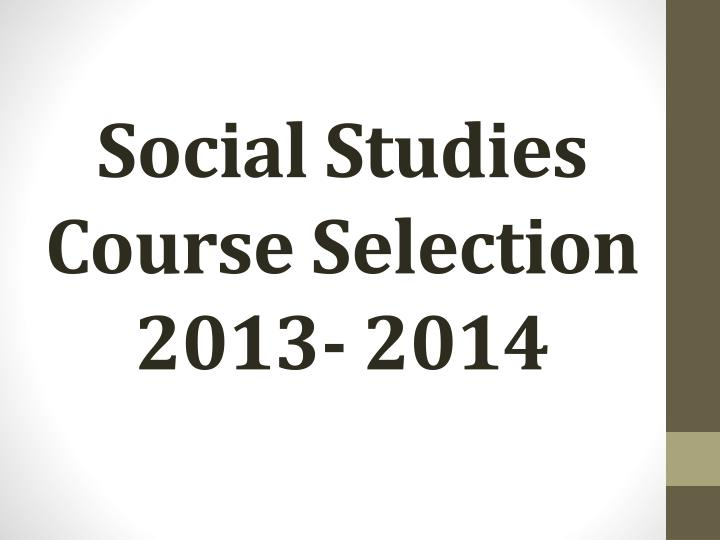 Social studies course selection 2013 2014