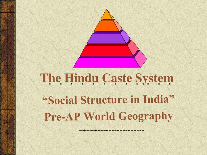 effects on social structures of hinduism The impact of european colonialism on the indian caste system ben heath colonial social structures contributed by generalisations of hinduism through.