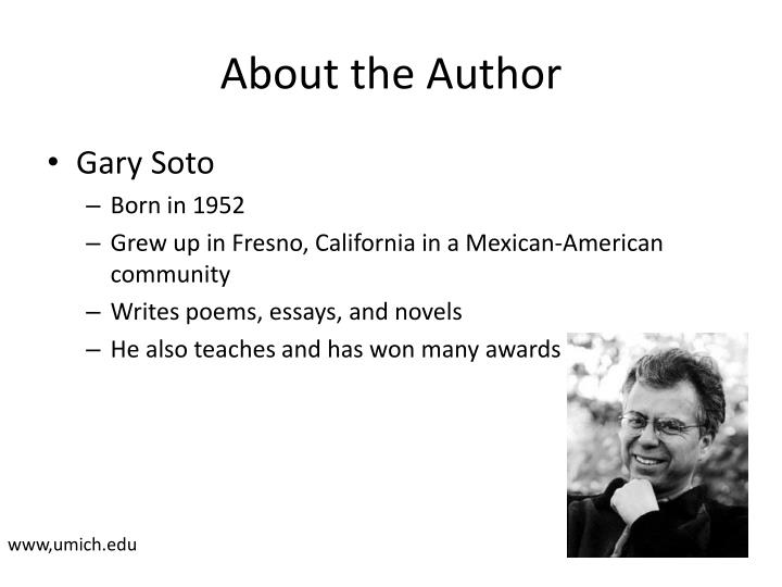 looking for work by gary soto Gary soto, a poet and fiction writer of amazing versatility, lives in fresno, california about his work joyce carol oates noted gary soto's poems are fast.