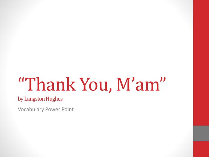 """thank you mam by langston hughes essay Connecticut state department of education 2 what makes this text complex text and author """"thank you, ma'am"""" by langston hughes where to."""