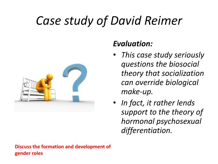 discuss biological explanations of gender development Evaluation of the biological explanation of gender supporting evidence: david reimer supports biological explanations as when he was brought up as a girl, going against his chromosomes he was unhappy and still behaved in a masculine way he eventually changed back to being male.
