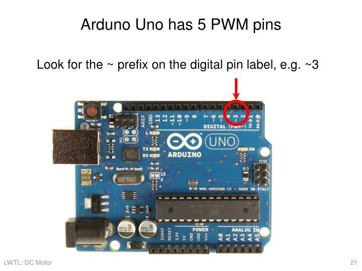 Arduno Uno has 5 PWM pins