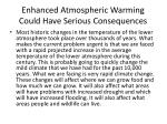 enhanced atmospheric warming could have serious consequences
