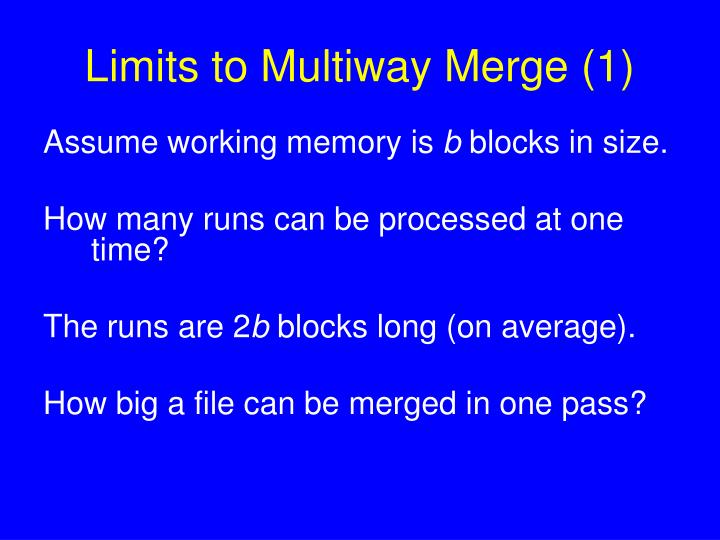Limits to Multiway Merge (1)