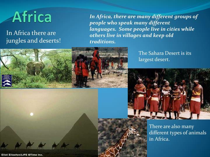 In Africa, there are many different groups of people who speak many different languages. Some people live in cities while others live in villages and keep old traditions.