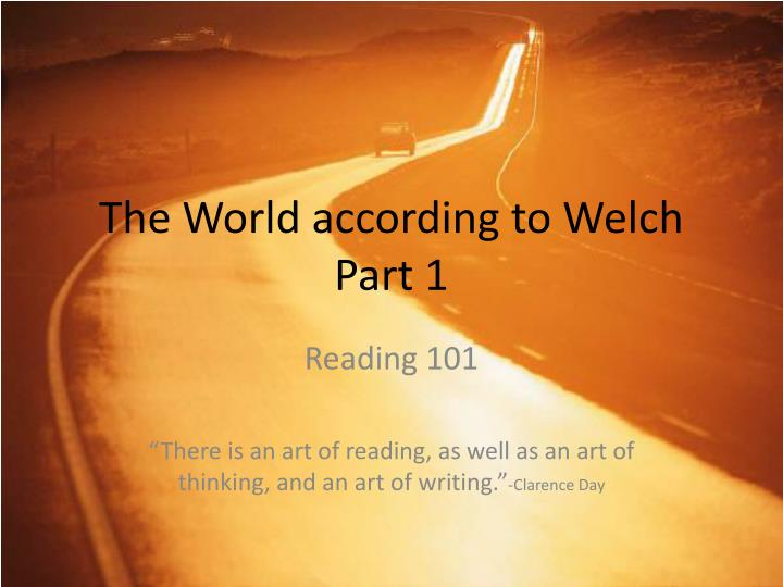 the world according to welch part 1