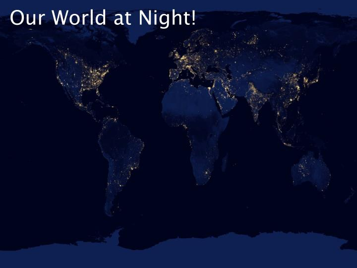 Our World at Night!