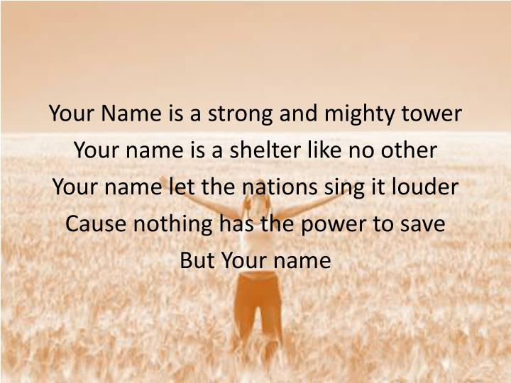 Your Name is a strong and mighty tower