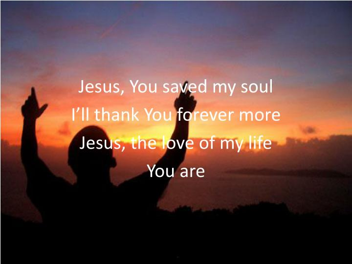 Jesus, You saved my soul