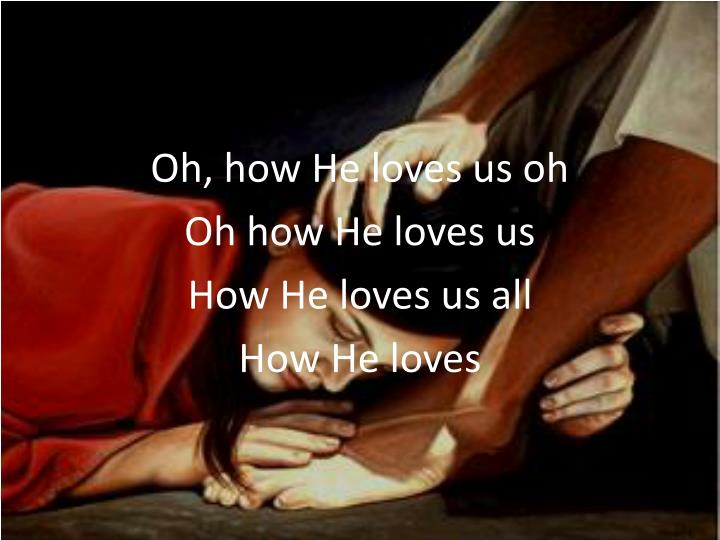 Oh, how He loves us oh