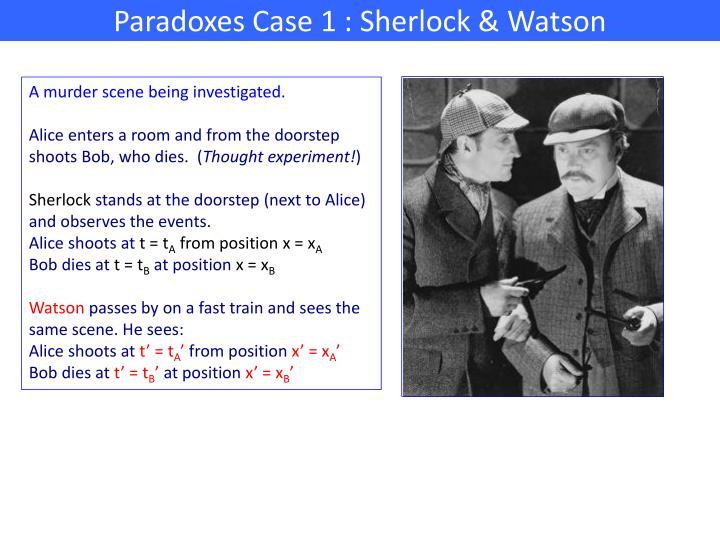 Paradoxes Case 1 : Sherlock & Watson