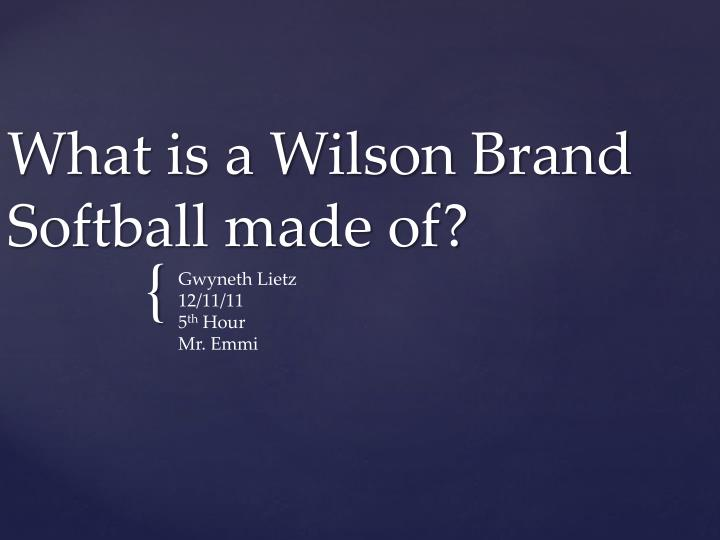 what is a wilson brand softball made of n.