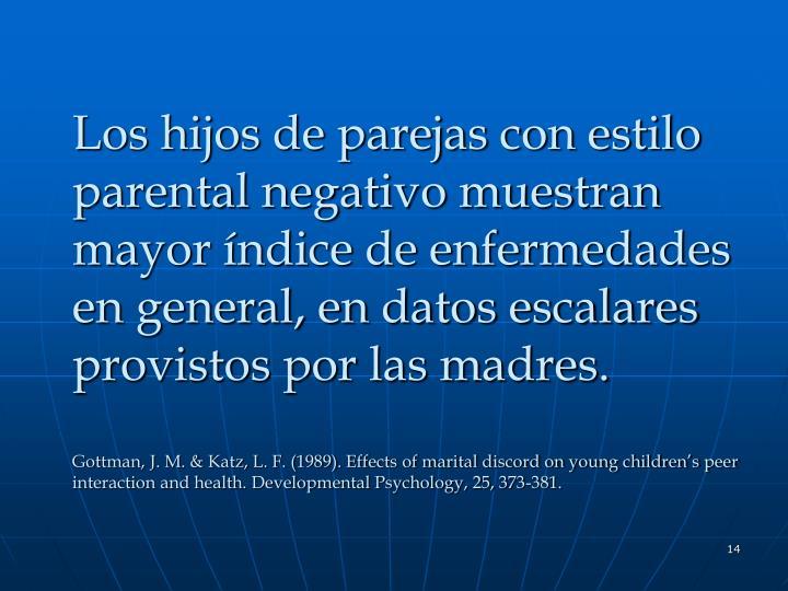 Los hijos de parejas con estilo parental negativo muestran mayor índice de enfermedades en general, en datos escalares provistos por las madres.