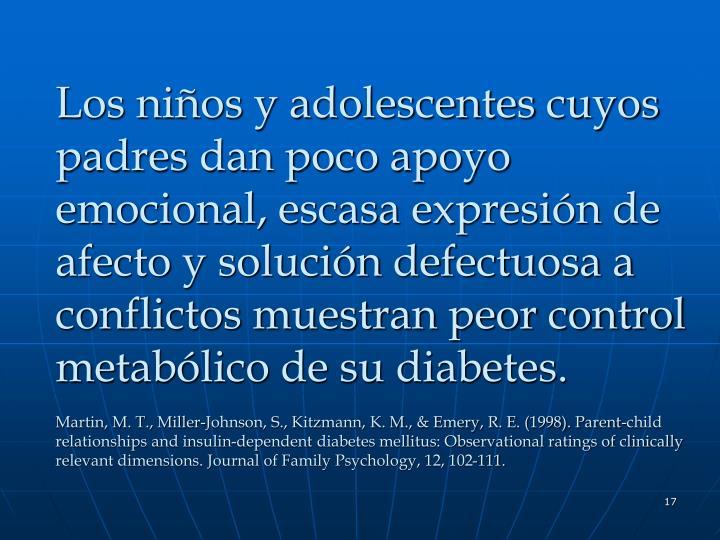 Los niños y adolescentes cuyos padres dan poco apoyo emocional, escasa expresión de afecto y solución defectuosa a conflictos muestran peor control metabólico de su diabetes.