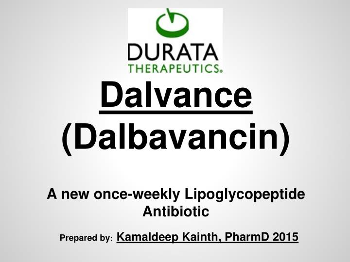 dalvance dalbavancin a new once weekly lipoglycopeptide antibiotic n.