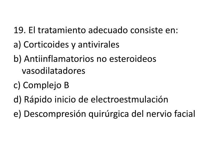 19. El tratamiento adecuado consiste en: