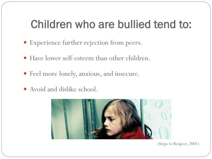 Children who are bullied tend to: