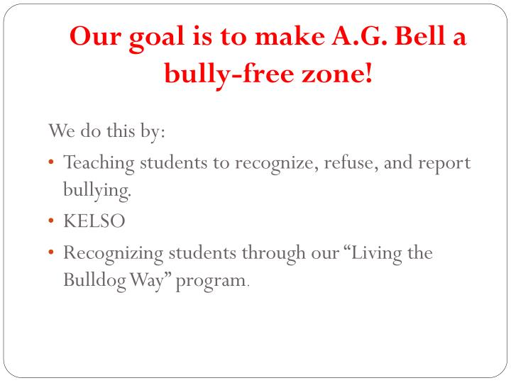 Our goal is to make A.G. Bell a bully-free zone!