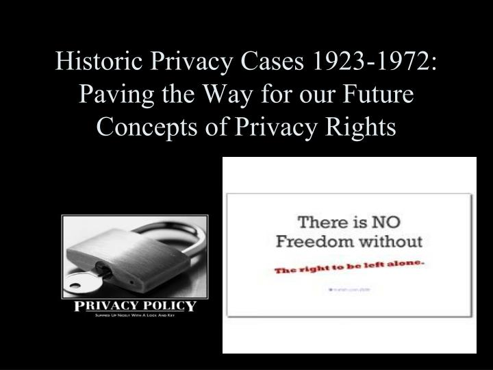 Historic Privacy Cases 1923-1972: Paving the Way for our Future Concepts of Privacy Rights