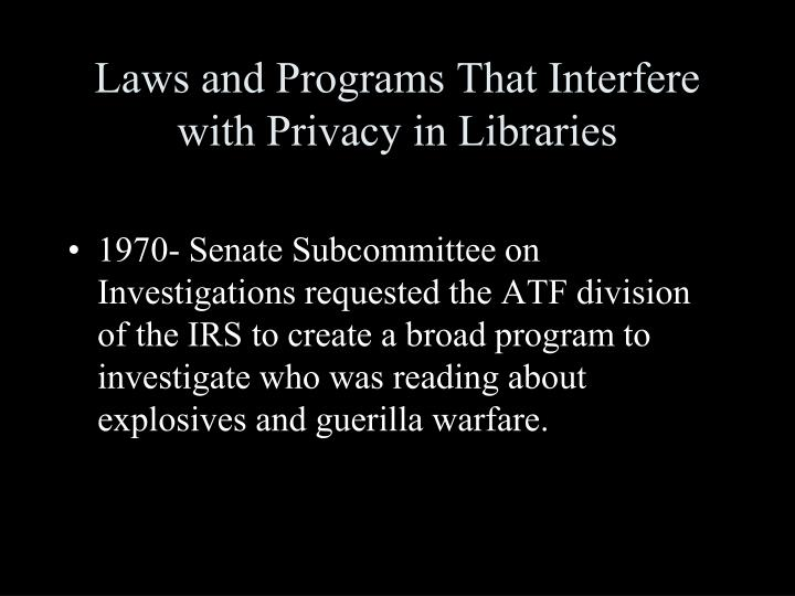 Laws and Programs That Interfere with Privacy in Libraries