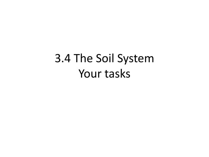 3 4 the soil system your tasks n.