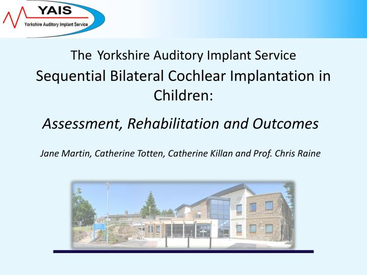 the yorkshire auditory implant service sequential bilateral cochlear implantation in children n.