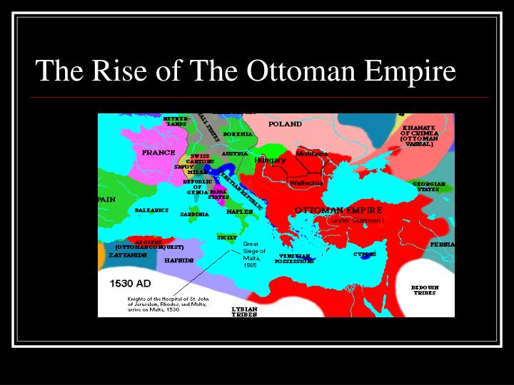 the rise of the ottoman empire History of the ottoman empire, 1300-1923 secrets of ottoman success i the rise of the ottomans, 1300-1452 ii causes of ottoman success readings.