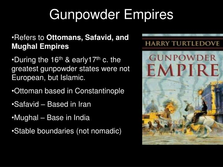 the gunpowder empires of the 16 17 View notes - chap 17 gunpowder empires from hist 1110 at kennesaw state university islamic gunpowder empires mughal india/safavid persia/the ottoman empire this preview has intentionally blurred sections sign up to view the full version.