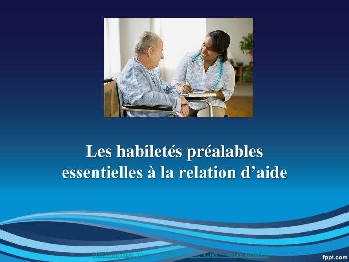 Les habiletés préalables  essentielles à la relation d'aide