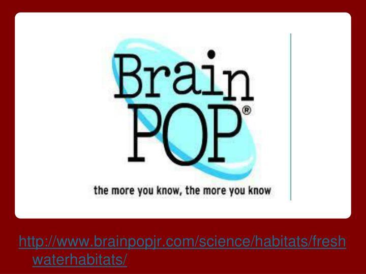 http://www.brainpopjr.com/science/habitats/freshwaterhabitats/