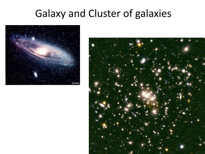Galaxy and cluster of galaxies