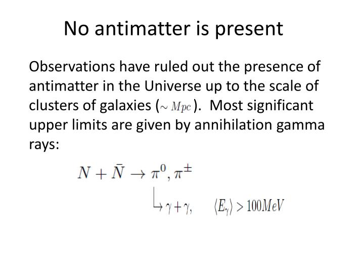 No antimatter is present