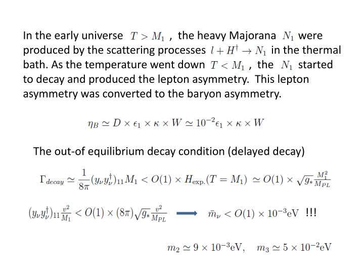In the early universe                 ,  the heavy Majorana        were produced by the scattering processes                        in the thermal bath. As the temperature went down                ,  the         started